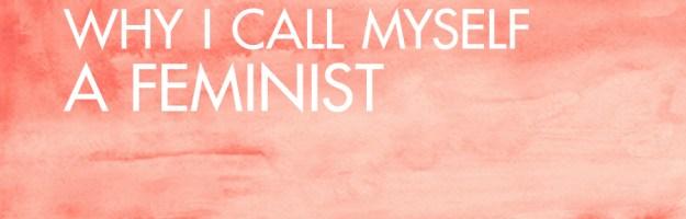 Why I Call Myself a Feminist