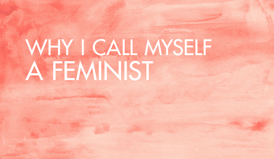 Why I Call Myself a Feminist