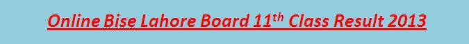 11th Class Result 2013 bise Lahore Board