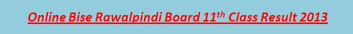 Online 11th Class Result 2013 Bise Rawalpindi Board