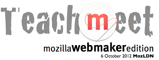 TeachMeet Mozilla Webmaker Edition 2012