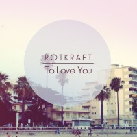 Rotkraft - To Love You