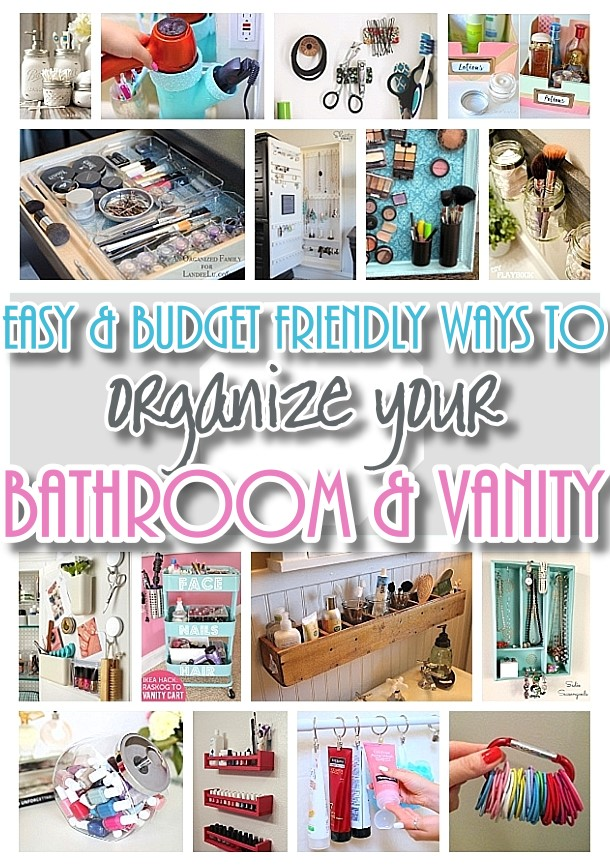Easy and Inexpensive Ways to Organize and Decorate your Bathroom and Vanity - Everything from the shower to jewelry to beauty supplies - organize it all without breaking the budget