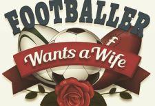 Footballer Wants A Wife – Coming Soon!
