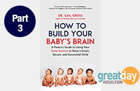 Book Cover image of How to Build Your Baby's Brain by Dr. Gail Gross along with Great Day Houston Logo for link to Part 3 of the book introduction interview on Great Day Houston