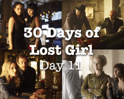 30 Days of Lost Girl 2014 Day 11