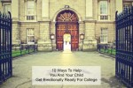 10 Ways To Help You And Your Child Get Emotionally Ready For College