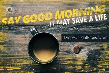 Say Good Morning, Save A Life (90 Sec)