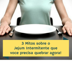 03 Mitos Sobre o Jejum Intermitente