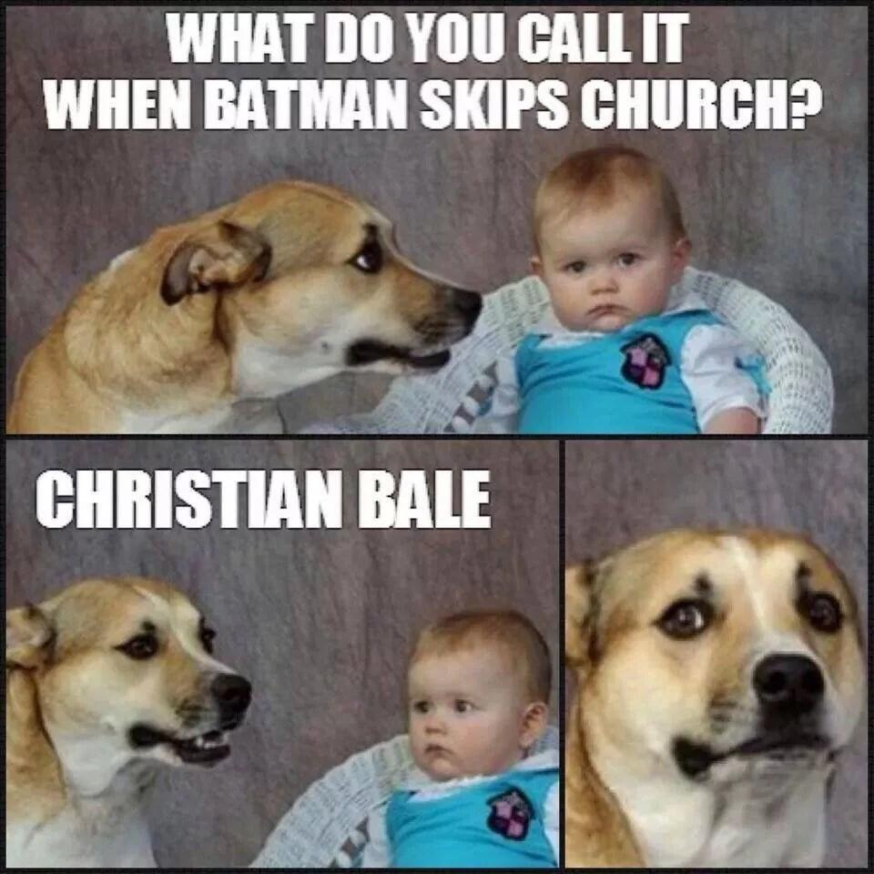 Sturdy Christian Bale Church Meme Christian Meme Monday 2016 Dust Off Bible Two Dog Joke Meme Terrible Joke Dog Meme bark post Joke Dog Meme