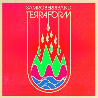 Sam Roberts Band - TerraForm