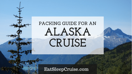 Packing with the Princess: What to Pack for an Alaskan Cruise