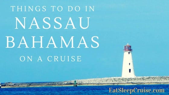 Five Best Things to do in Nassau Bahamas on a Cruise