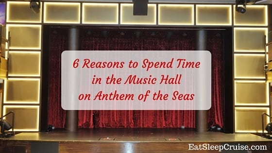 6 Reasons to Spend Time in the Music Hall on Anthem of the Seas