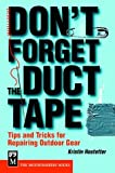Don\'t Forget the Duct Tape: Tips and Tricks for Repairing Outdoor Gear (Don\'t)