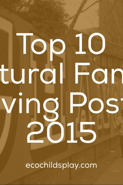 Top 10 Natural Family Living Posts 2015