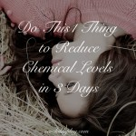 Do This 1 Thing to Reduce Chemical Levels in 3 Days