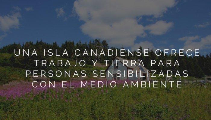 Una isla canadiense ofrece trabajo y tierra para personas sensibilizadas con el medio ambiente