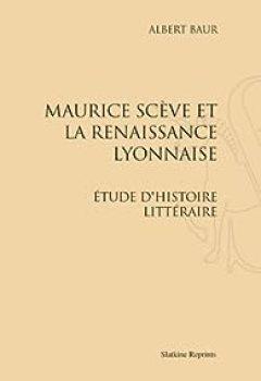 Livres Couvertures de Maurice Scève et la renaissance lyonnaise : Étude d'histoire littéraire