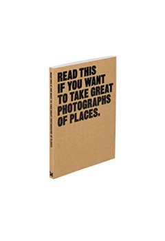 Livres Couvertures de Read this if you want to take great photographs of places