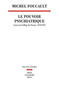 Livres Couvertures de Le Pouvoir psychiatrique : Cours au Collège de France, 1973-1974