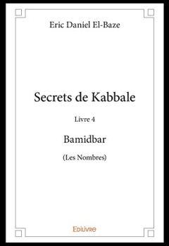 Livres Couvertures de Secrets de Kabbale - Livre 4 : Bamidbar (Les Nombres) (Collection Classique / Edilivre)