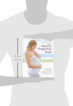 Livres Couvertures de The Natural Pregnancy Book, Third Edition: Your Complete Guide to a Safe, Organic Pregnancy and Childbirth with Herbs, Nutrition, and Other Holistic Choices-
