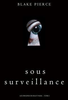 Livres Couvertures de Sous Surveillance (Les Origines de Riley Paige - Tome 1)