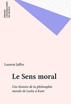 Le Sens moral: Une histoire de la philosophie morale de Locke à Kant de Indie Author