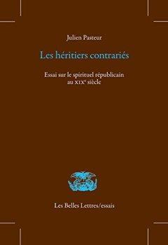 Les Héritiers contrariés: Essai sur le spirituel républicain au XIXe siècle (Les Belles Lettres / essais t. 22) de Indie Author