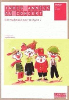 Livres Couvertures de Trois années au concert - 108 musiques pour le cycle 2
