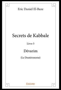 Livres Couvertures de Secrets de Kabbale - Livre 5 Dévarim (Le Deutéronome) (Collection Classique / Edilivre)