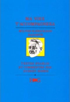 Livres Couvertures de Ma voix t'accompagnera, Milton H. Erickson raconte