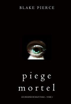Livres Couvertures de Piege Mortel (Les Origines de Riley Paige -- Tome 3)