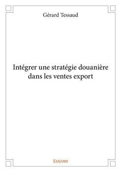Livres Couvertures de Intégrer une stratégie douanière dans les ventes export