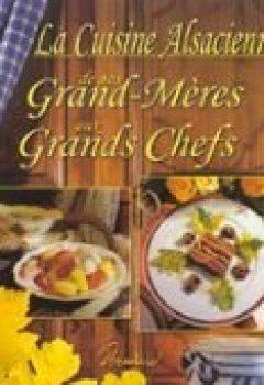 Livres Couvertures de La cuisine alsacienne de nos grands-mères aux grands chefs