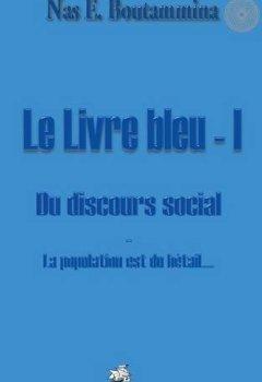 Livres Couvertures de Le livre bleu I, du discours social : La population est du bétail