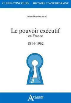 Livres Couvertures de Le pouvoir exécutif en France : 1814-1962