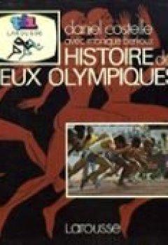 Livres Couvertures de Histoire des jeux olympiques. Avec le concours de J. M. Leblon. Nombreuses illustrations. 1980. (Sports, Jeux olympiques)