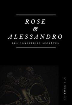 Livres Couvertures de Rose & Alessandro: Tome 1 : Les Confréries secrètes