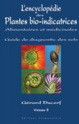Livres Couvertures de L'encyclopédie des plantes bio-indicatrices alimentaires et médicinales : Guide de diagnostic des sols Volume 3