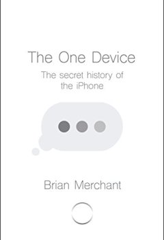 Livres Couvertures de The One Device: The Secret History of the iPhone