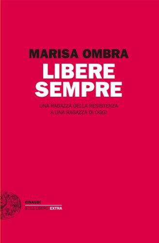 Libere sempre: Una ragazza della Resistenza a una ragazza di oggi (Einaudi. Stile libero extra)