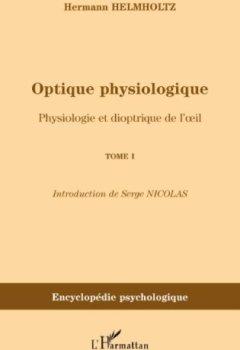 Livres Couvertures de Optique physiologique : Tome 1, Physiologie et dioptrique de l'oeil