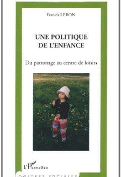 Livres Couvertures de Une politique de l'enfance : Du patronage au centre de loisirs