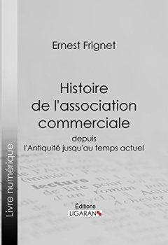 Livres Couvertures de Histoire de l'association commerciale: Depuis l'Antiquité jusqu'au temps actuel