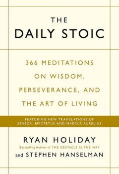 Livres Couvertures de Daily Stoic: 366 Meditations on Wisdom, Perseverance, and the Art of Living: Featuring New Translations of Seneca, Epictetus, and Marcus Aurelius