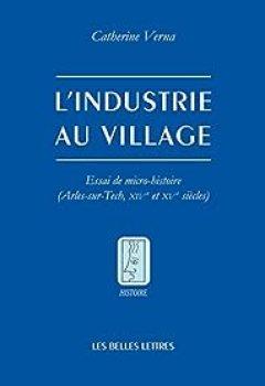 L' Industrie Au Village: Essai De Micro Histoire
