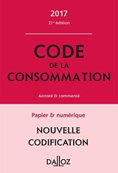 Livres Couvertures de Code de la consommation 2017, annoté et commenté - 21e éd.