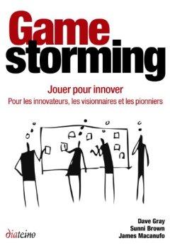Livres Couvertures de Gamestorming - Jouer pour innover: Pour les innovateurs, les visionnaires et les pionniers